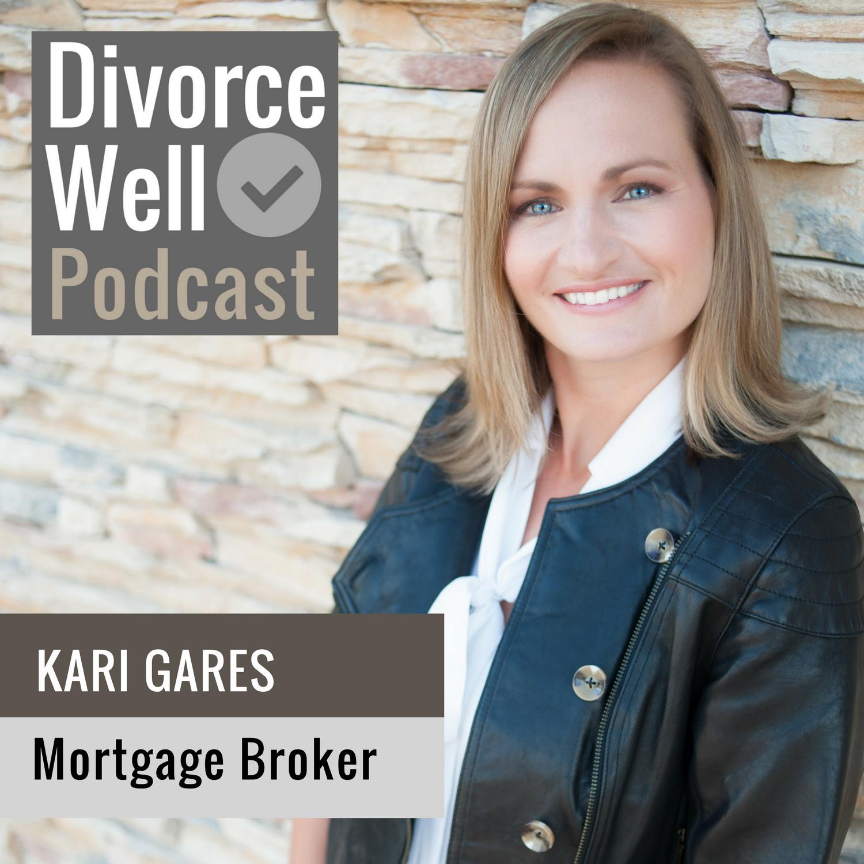 The Divorce Well Podcast - 14 - Mortgage Broker, Kari Gares
