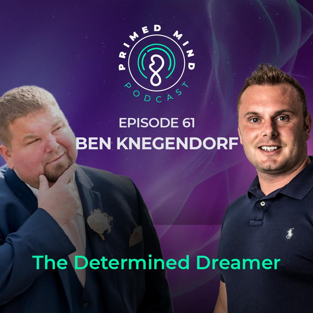 061 - Ben Knegendorf - The Determined Dreamer