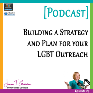 Personal Branding for the LGBTQ Professional - #005: Building a Strategy and Plan for your LGBT Outreach [Podcast]