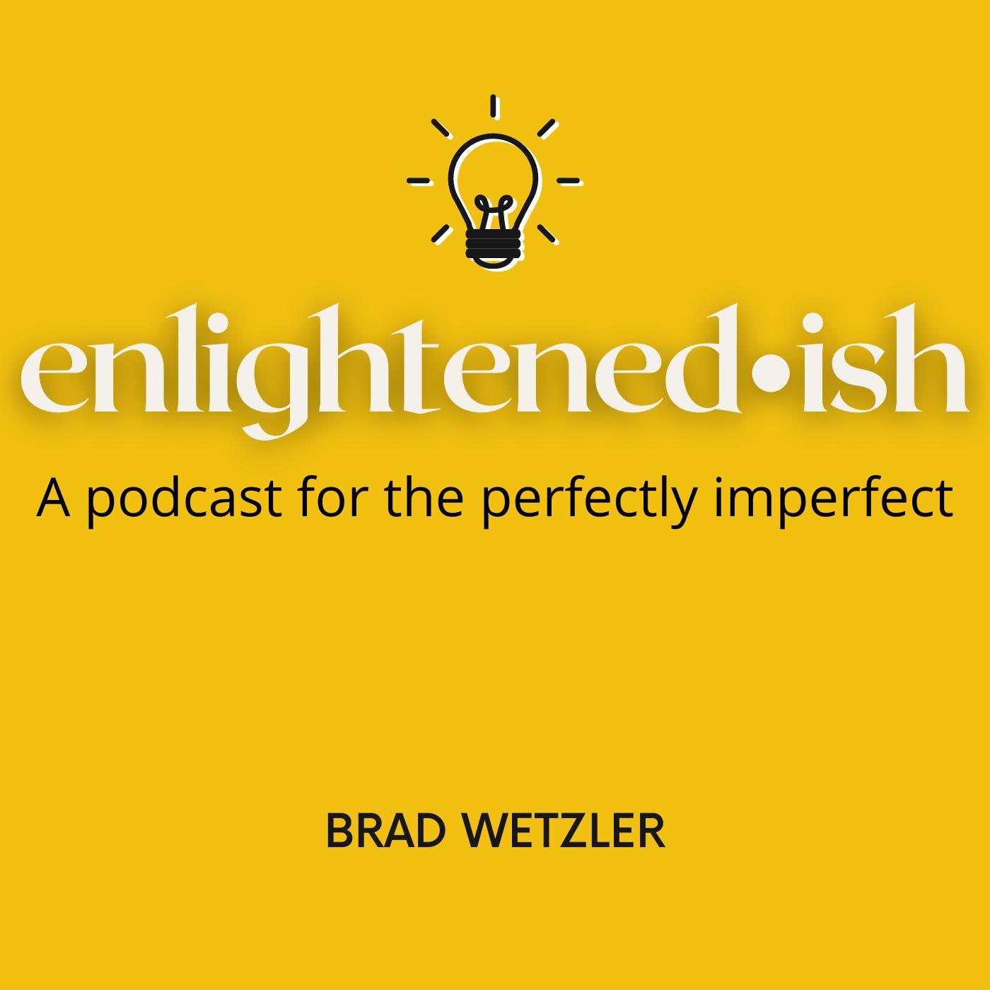 Enlightened-ish with Brad Wetzler Podcast show art