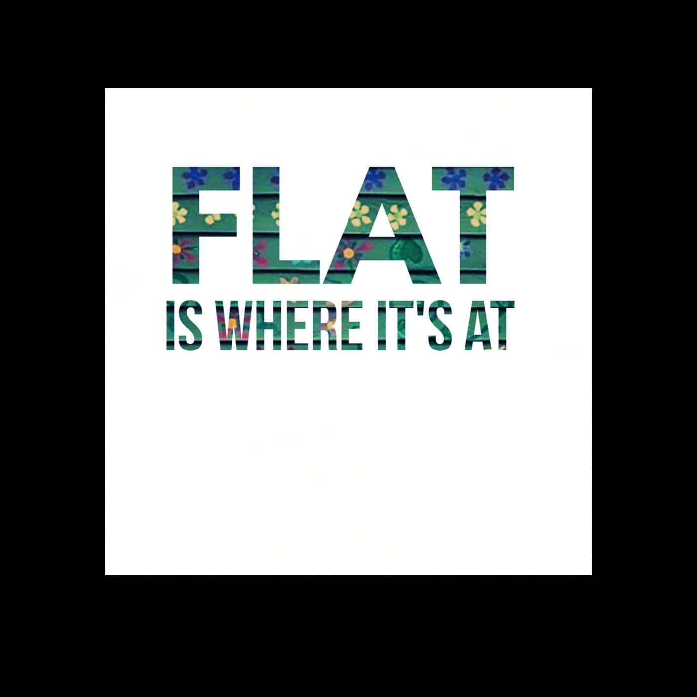 FLAT is where it's at show art