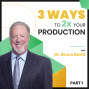 Artwork for 3 Ways to 2x Your Production with Dr. Bruce Baird - Part 1