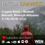 Artwork for Crypto Rant - Bullish Bitcoin, Bearish Altcoins - 7/10/2018 - E123
