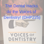 Artwork for The Dental Hacks do The Voices of Dentistry (DHP225)