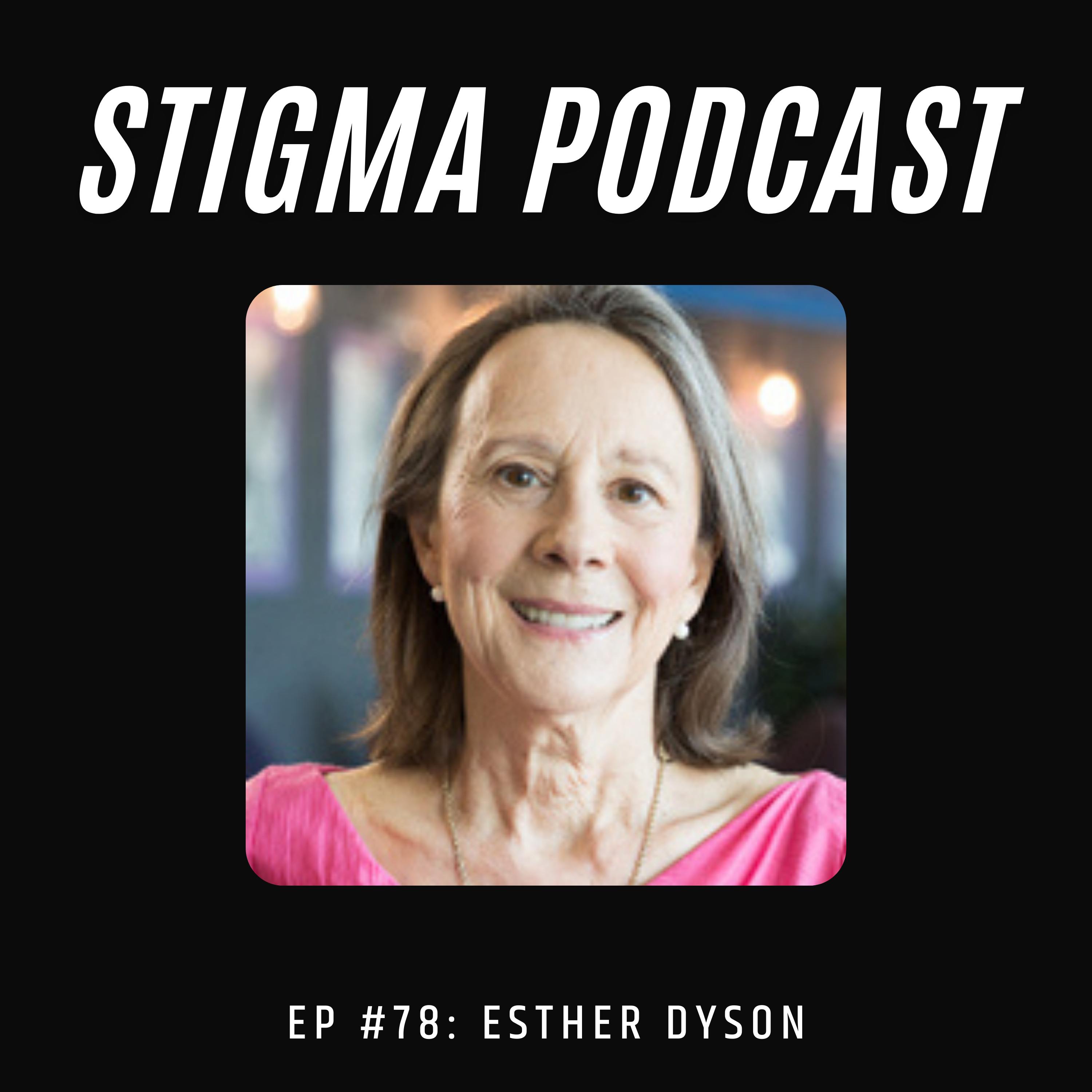 Stigma Podcast - Mental Health - #78 - Esther Dyson: Building a Healthier Society by Investing in Healthcare Startups
