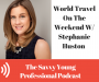 Artwork for 34. World Travel On The Weekend W/ Stephanie Huston