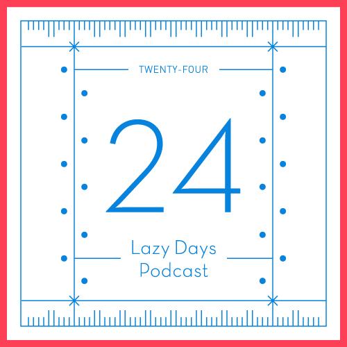 LAZY DAYS PODCAST TWENTY FOUR