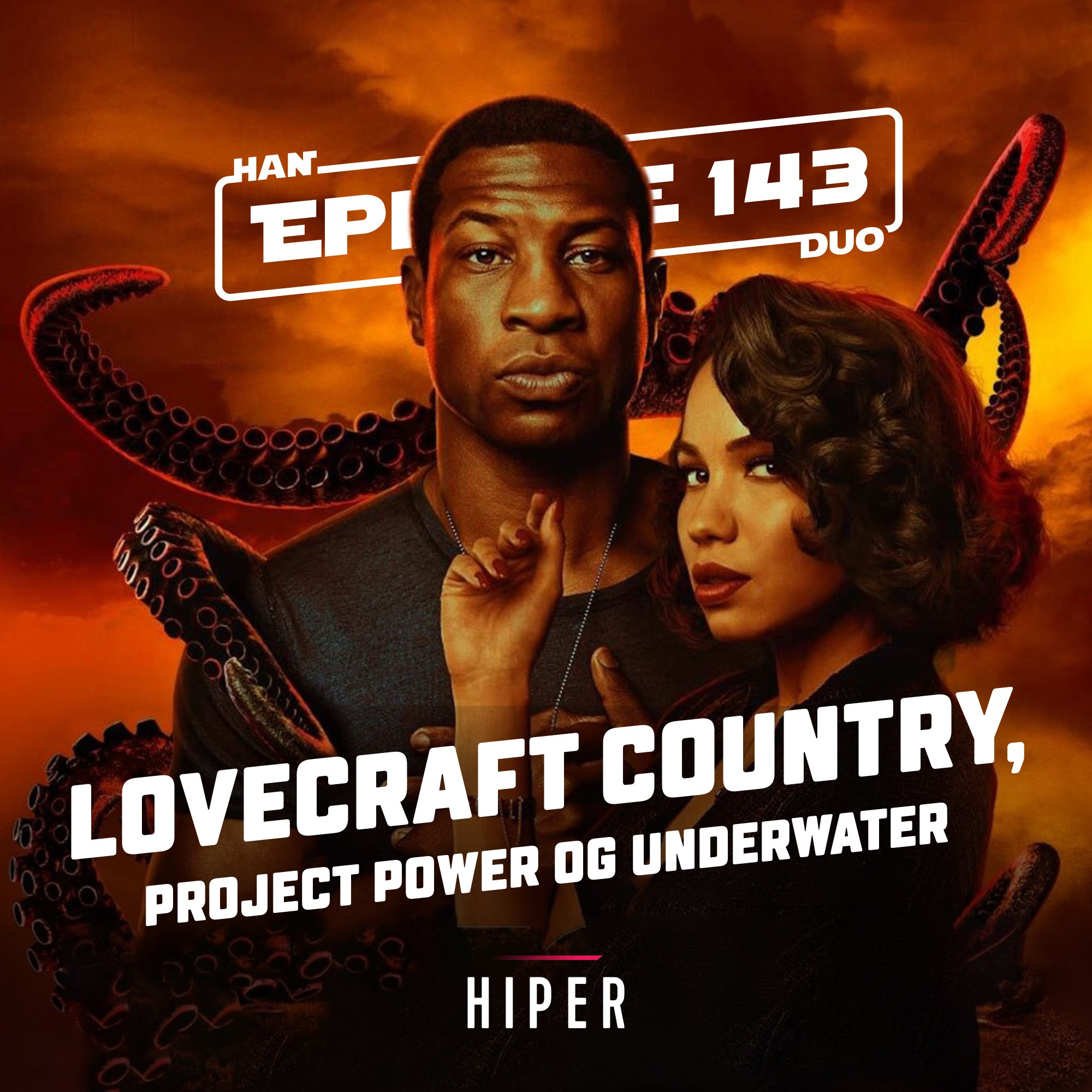 Han Duo #143: Lovecraft Country, Project Power, Underwater
