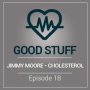 Artwork for Understanding Cholesterol with Jimmy Moore | Good Stuff | EP018