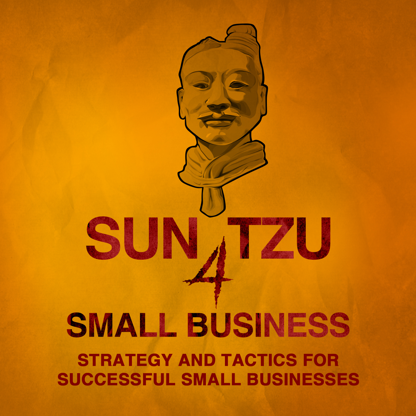 Sun Tzu 4 Small Business    Strategy and Tactics, Technology and Leadership, Management and Marketing for Small Business Owners show art