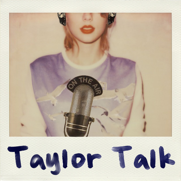 Taylor Talk LIVE - 1989 Review - Episode 158 - Taylor Talk: The Taylor Swift Podcast