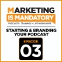 Artwork for Ep. 03: How to Start and Brand Your First Podcast!