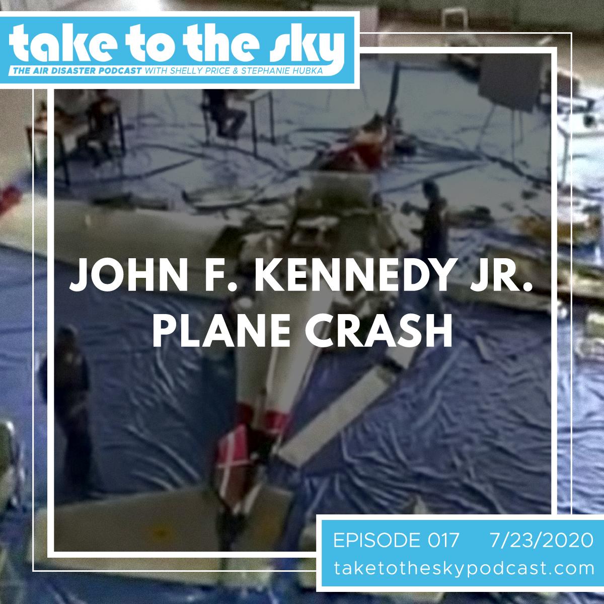 Take to the Sky Episode 017: John F. Kennedy Jr. Plane Crash