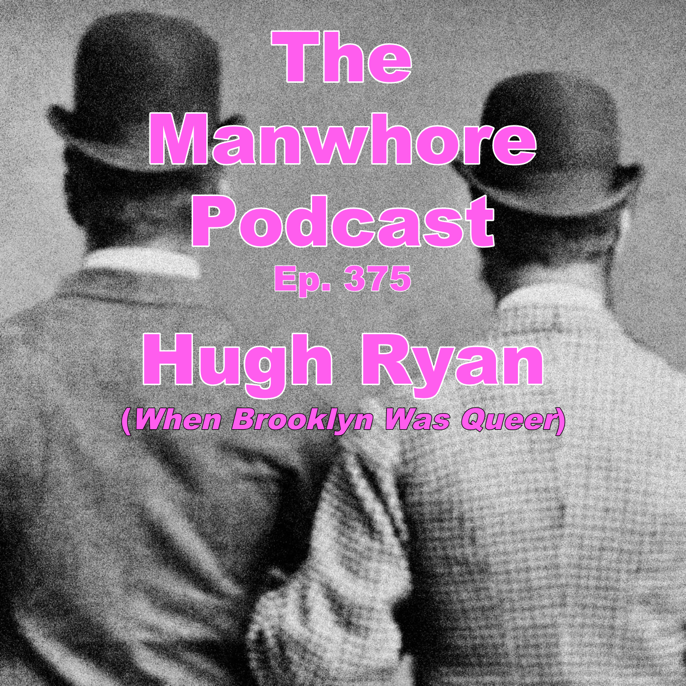 The Manwhore Podcast: A Sex-Positive Quest - Ep. 375: When Brooklyn Was Queer with Hugh Ryan