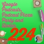 Artwork for 224 Google Podcasts, Podcast Pizza Party and Hotels