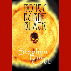 Part 1 of Bones Burnt Black by Stephen Euin Cobb