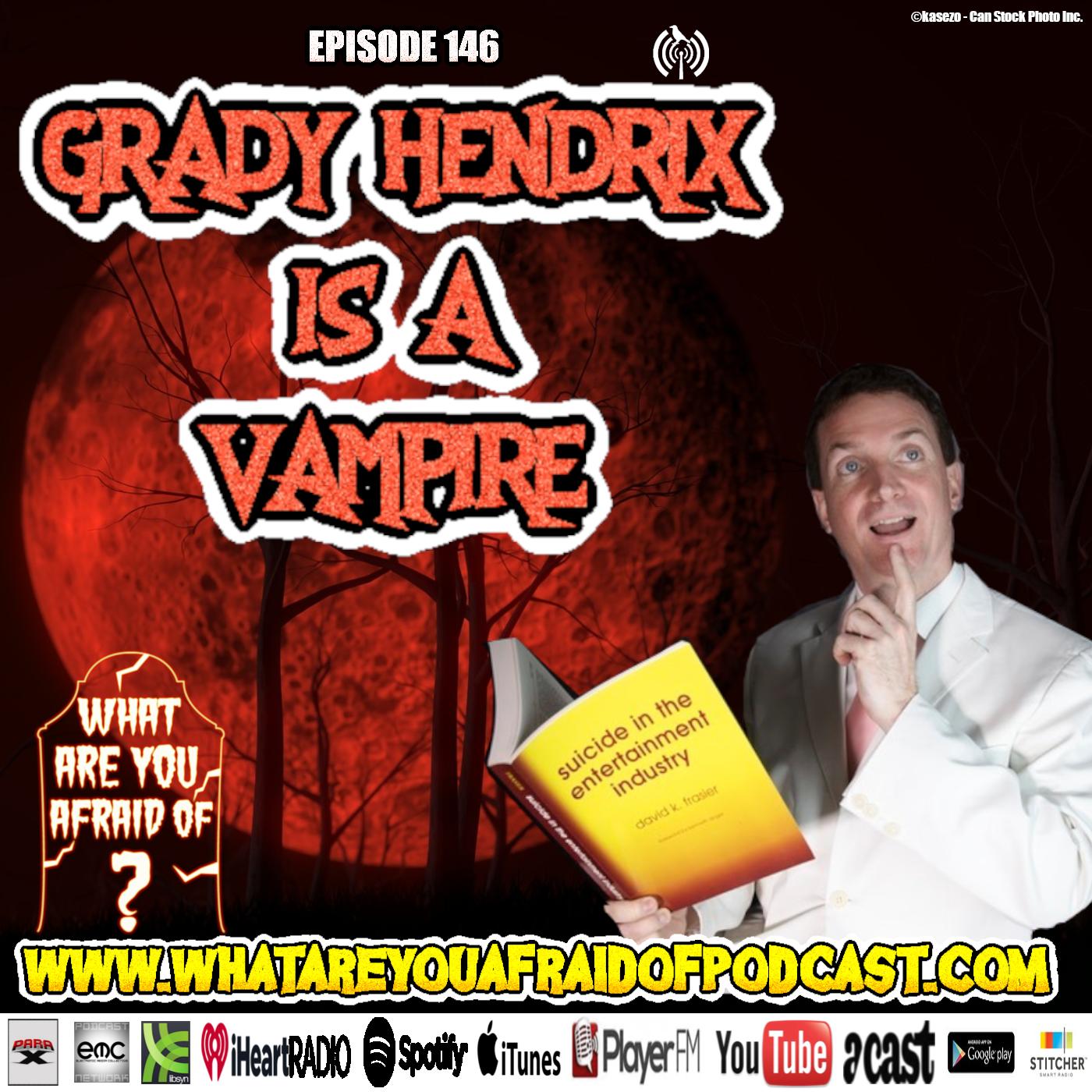 146 - GRADY HENDRIX IS A VAMPIRE