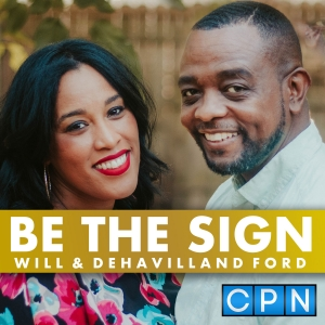 Be The Sign with Will and Dehavilland Ford