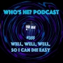 Artwork for Doctor Who: Who's He? Podcast #355 Well, well, well, so I can die easy