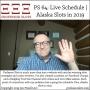 Artwork for PS 64: Live Schedule | Alaska Slots in 2019