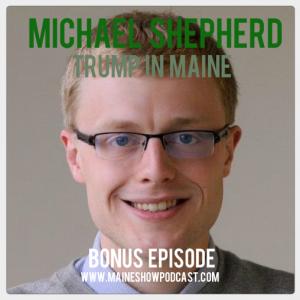 Bonus Episode - BDN Reporter Michael Shepherd on Trump's Chances in Maine