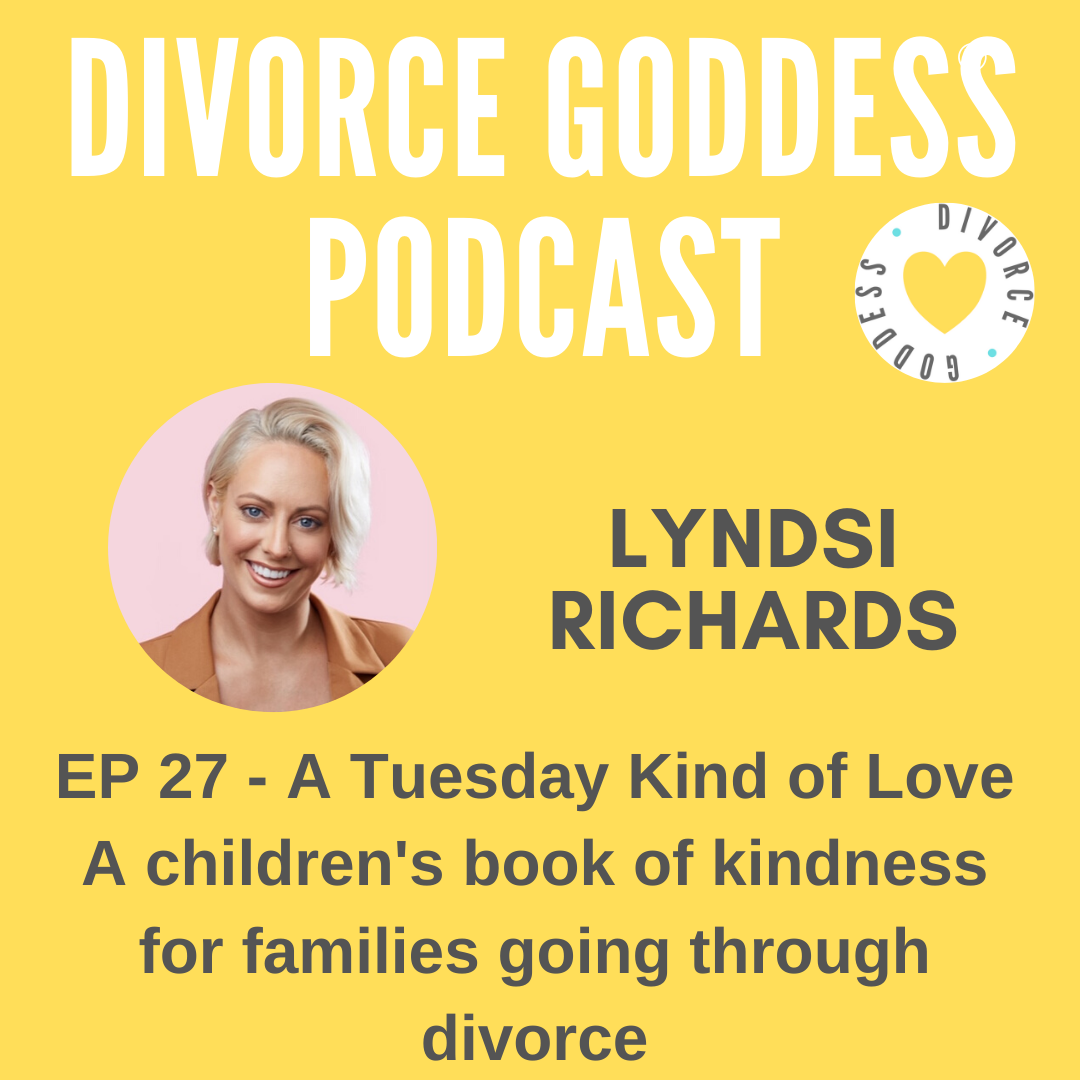 Divorce Goddess Podcast - Episode 27 - A Tuesday Kind of Love children's book of kindness for families going through divorce