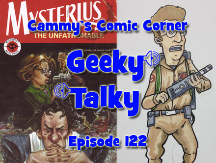 Cammy's Comic Corner - Geeky Talky - Episode 122
