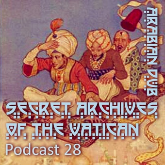 Secret Archives of the Vatican Podcast 28 - Arabian Dub