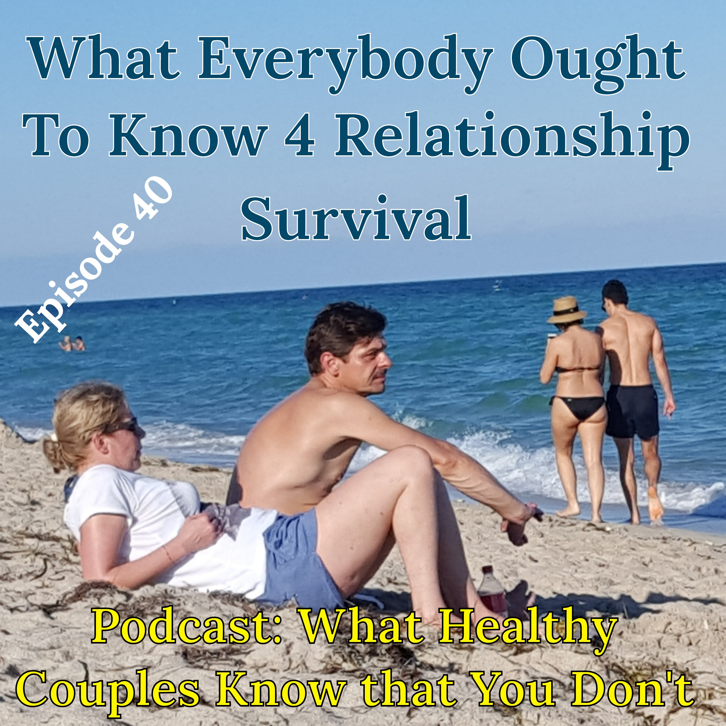 What Healthy Couples Know That You Don't - What Everybody Ought to Know for Relationship Survival Episode #40