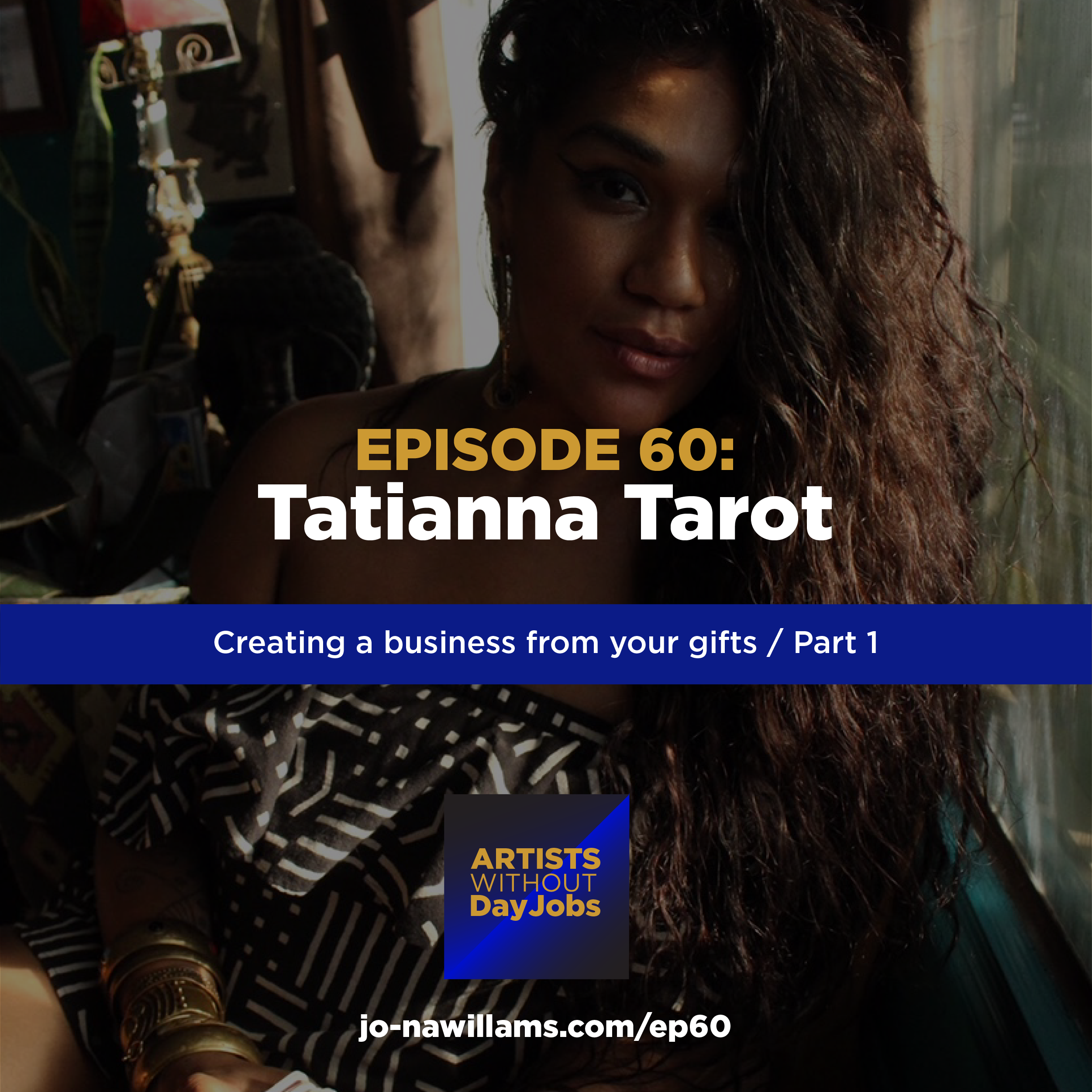 EP 60: Creating a business from your gifts w/ Tatianna Tarot, Pt. 1