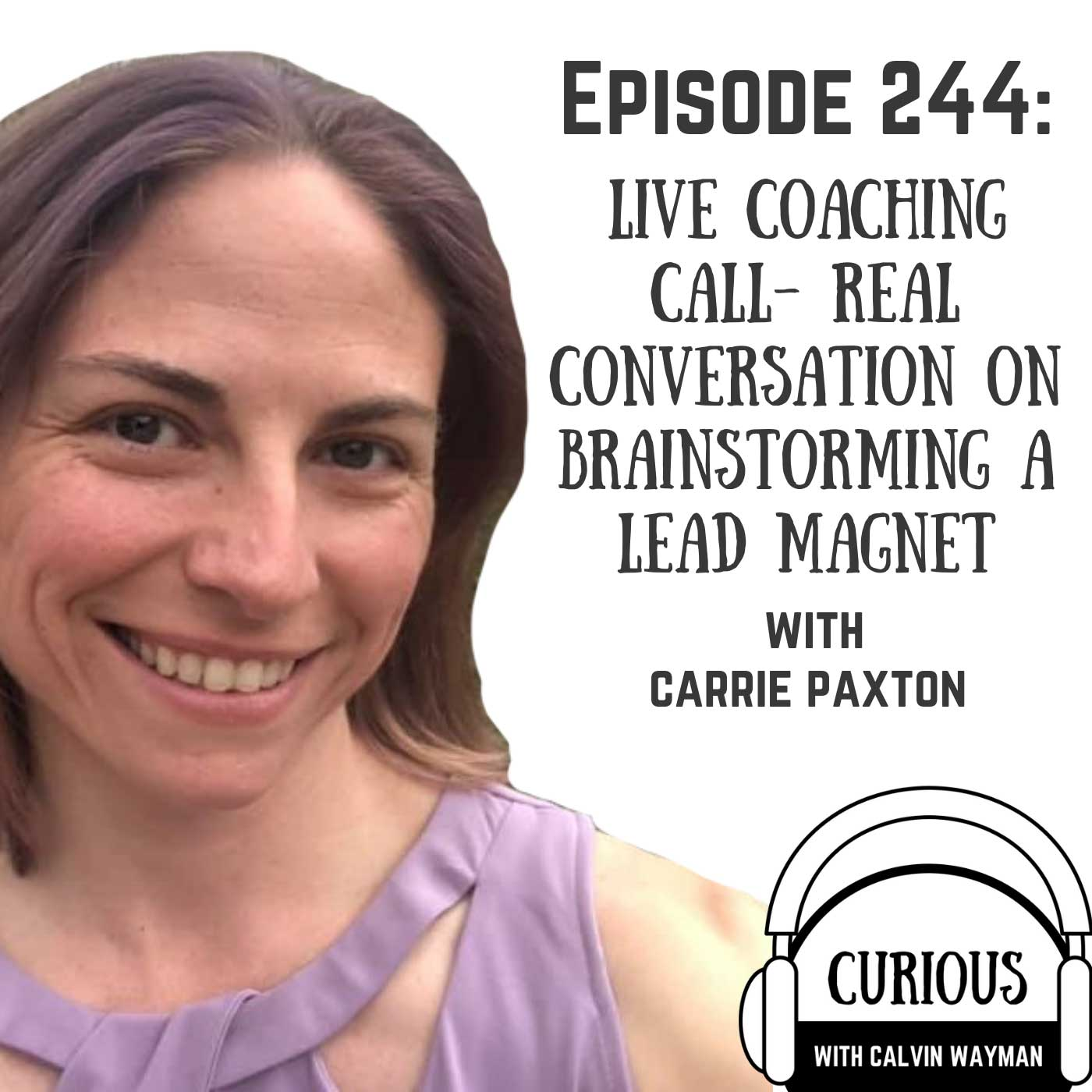 Ep244-Live Coaching Call: Real Conversation on Brainstorming a Lead Magnet