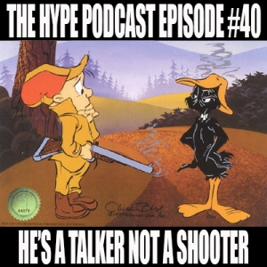 The Hype Podcast Episode #40: He's a talker not a shooter