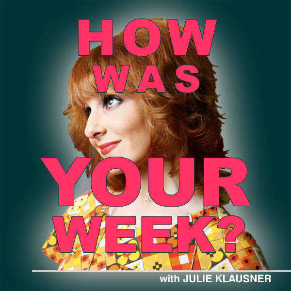 How Was Your Week with Julie Klausner show art