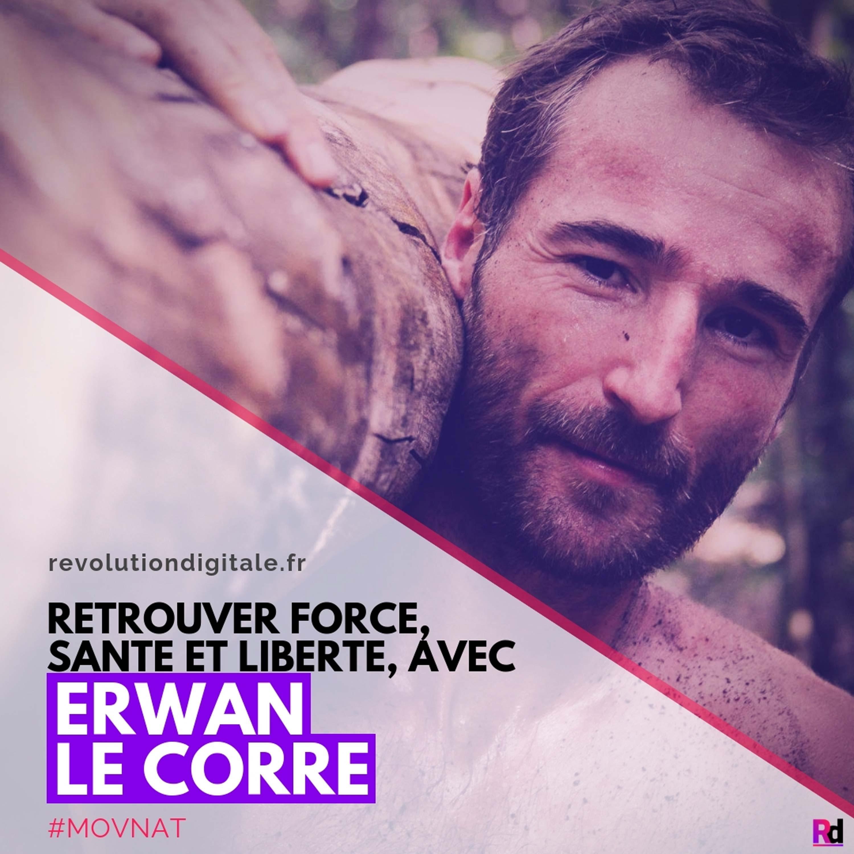Retrouver Force, Santé, et Liberté, avec Erwan Le Corre (MovNat)