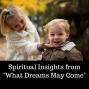 "Artwork for 08-05-18 Spiritual Insights from ""What Dreams May Come"""