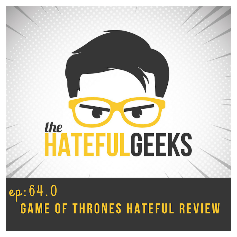THG 64.0 - Game of Thrones Hateful Review show art