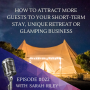 Artwork for #022 How To Attract More Guests To Your Short-Term Stay, Unique Retreat or Glamping Business