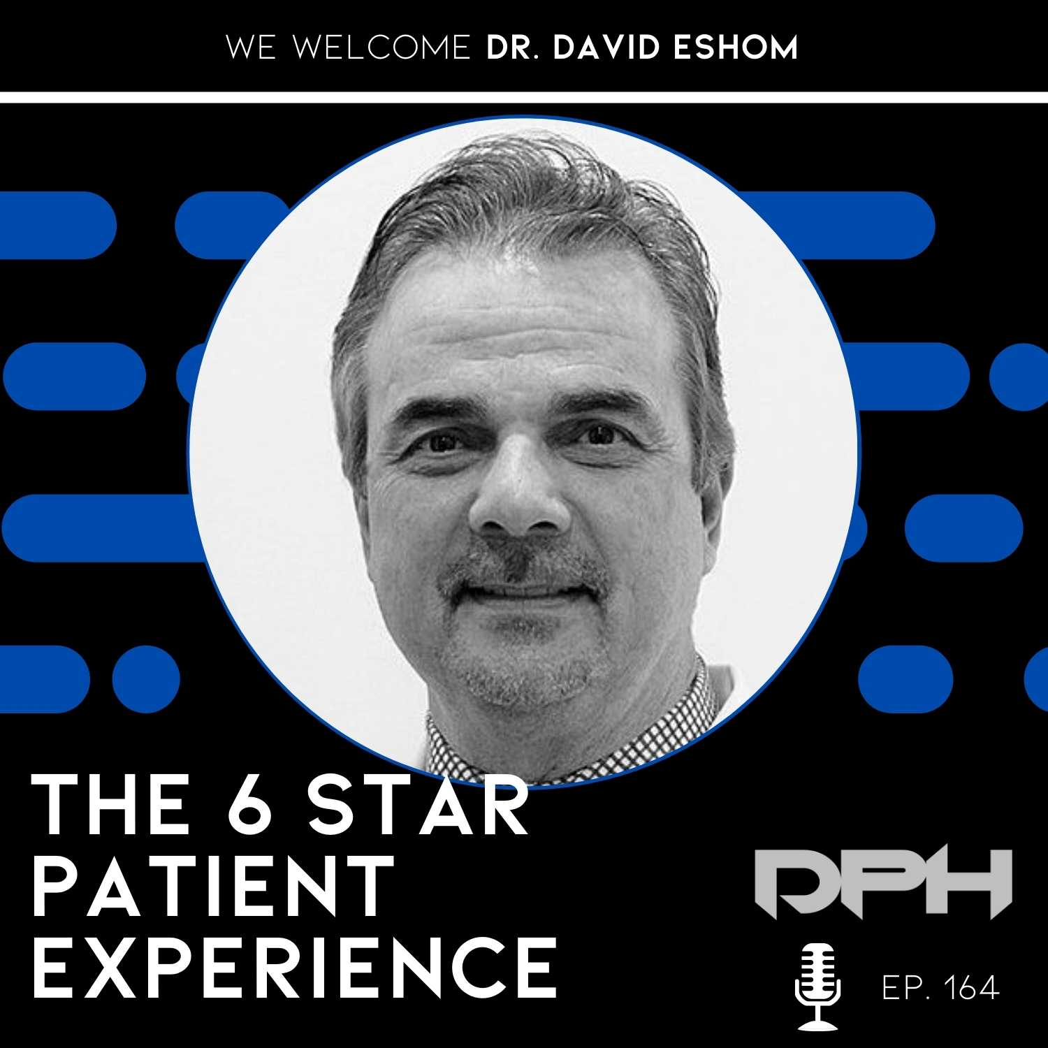 The SIX STAR Patient Experience with David Eshom