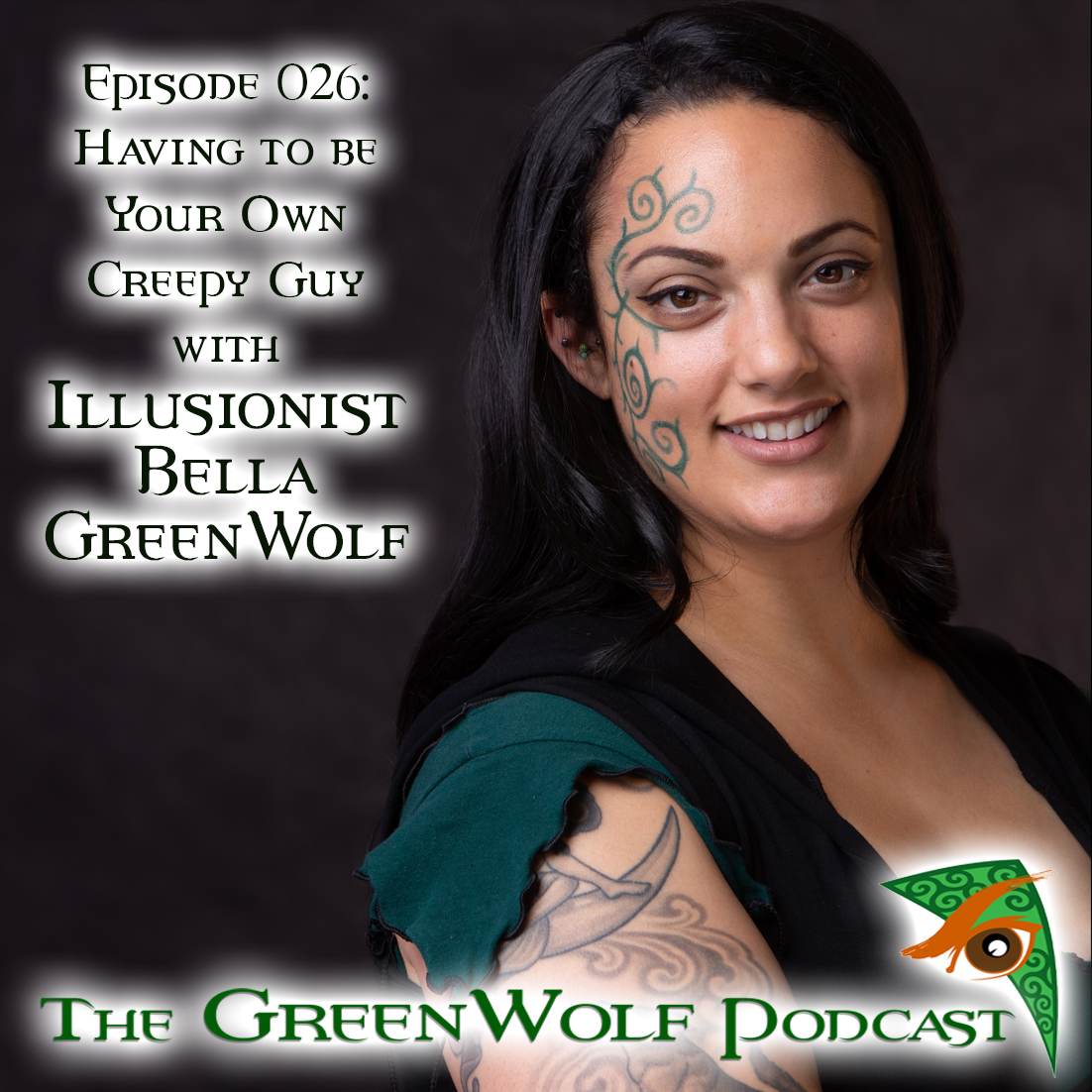 The GreenWolf Podcast - Ep 026- Having to Be Your Own Creepy Guy With Bella GreenWolf