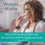 Artwork for EP #150: Why Thinking about What you SHOULD Do in Midlife Keeps you Stuck