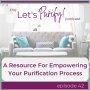 Artwork for 042 A Resource for Empowering Your Purification Process