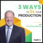Artwork for 3 Ways to 2x Your Production with Dr. Bruce Baird - Part 2