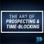 Artwork for The Art of Prospecting & Time-Blocking  [Episode 7]