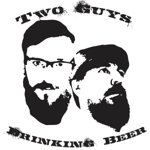 Two Guys Drinking Beer© | Hosted by Aaron Jarvis & Tommy Chase