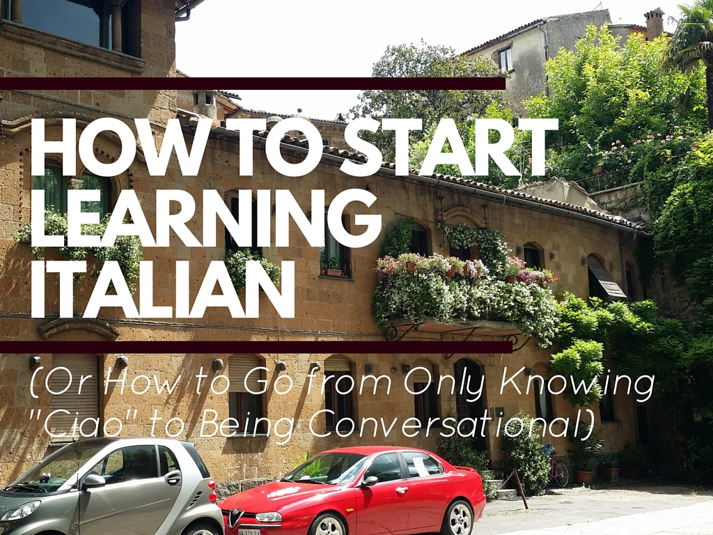 "How to Start Learning Italian (or How to Go From Only Knowing ""Ciao"" to Being Conversational) PART II"