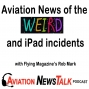 Artwork for 142 Aviation News of the Weird and iPad Incidents with Flying Magazine's Rob Mark