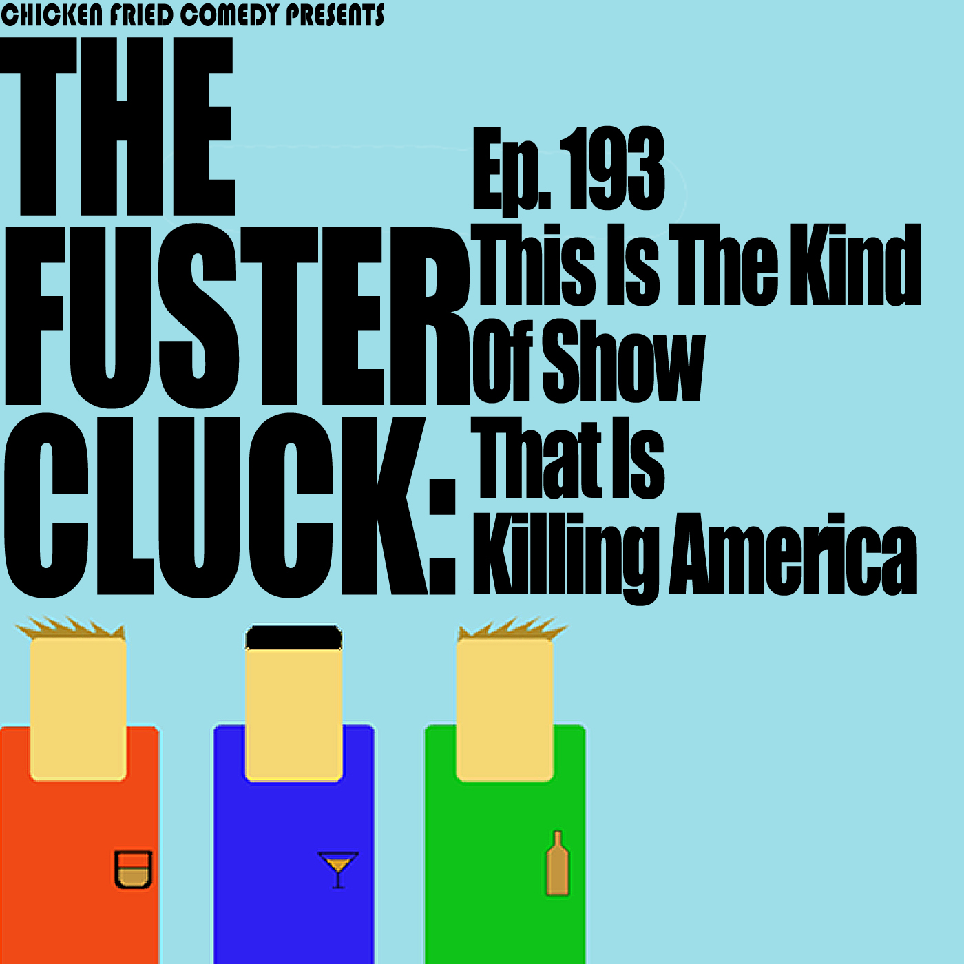 The Fustercluck Ep 193: This is the kind of show that is killing America