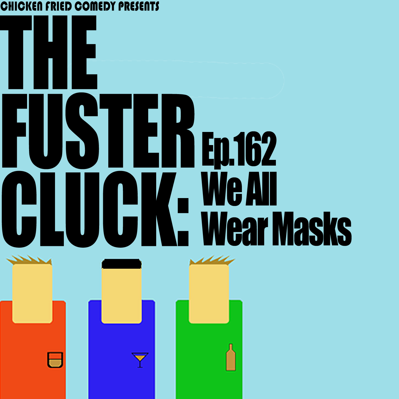 The Fustercluck Ep 162: We All Wear Masks
