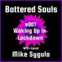 Artwork for Battered Souls #007 - Waking Up in Lockdown with Mike Sygula