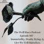 Artwork for Episode 107 - Immortality, Death, Dying, and Lies We Tell Ourselves